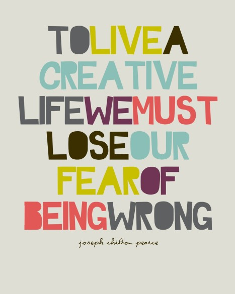 We-must-lose-fear-of-being-wrong-to-live-a-creative-life